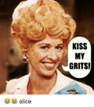 kiss-my-grits-😂😂-alice-13214441.png